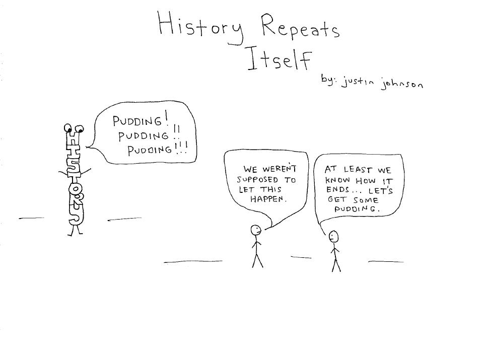 Cartoon - History Repeats Itself by Justin J. Johnson