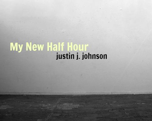"Justin J. Johnson's ""My New Half Hour"""