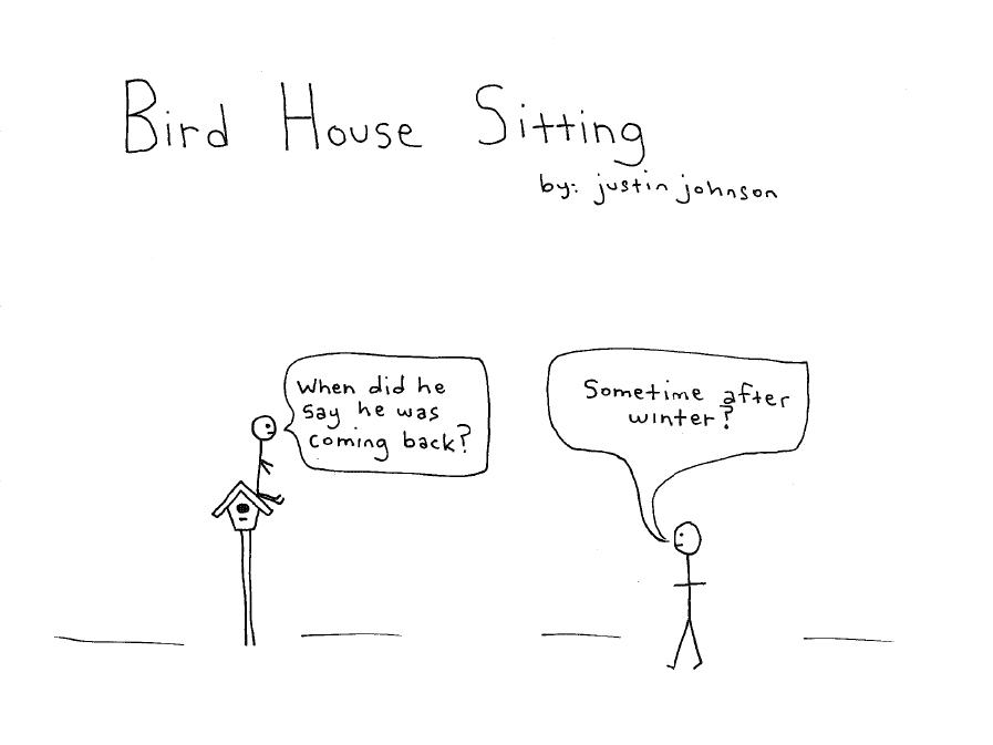Bird House Sitting - Cartoon - Justin J. Johnson