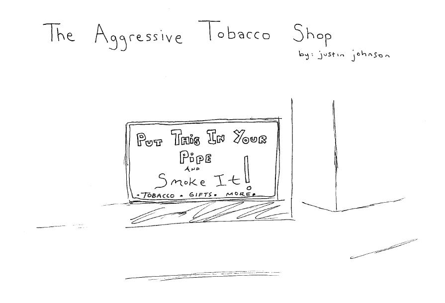 The Aggressive Tobacco Shop by Justin J. Johnson (Cartoon)