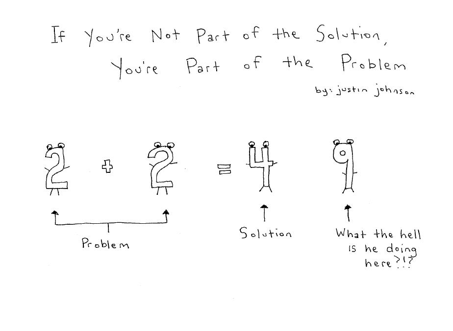 If You're Not Part of the Solution, You're Part of the Problem
